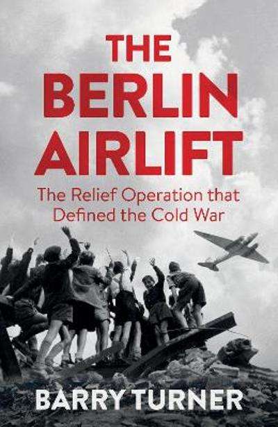 The Berlin Airlift - Barry Turner