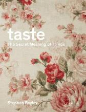 Taste: The Secret Meaning of Things - Stephen Bayley
