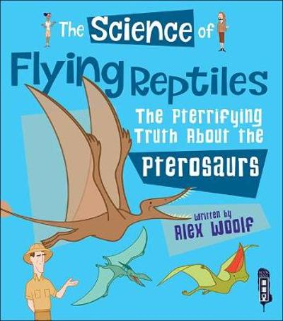 The Science of Flying Reptiles - Alex Woolf