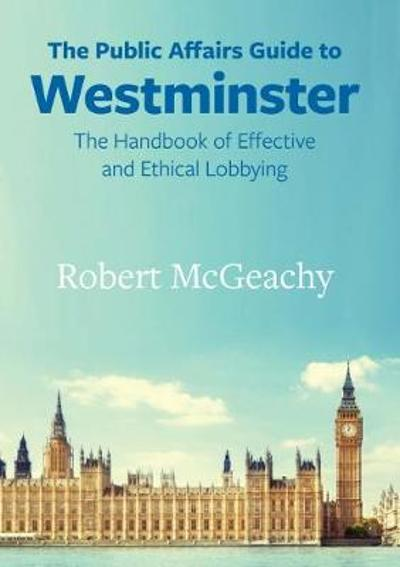 The Public Affairs Guide to Westminster - Robert McGeachy