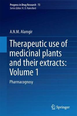 Therapeutic Use of Medicinal Plants and Their Extracts: Volume 1 - A.N.M. Alamgir