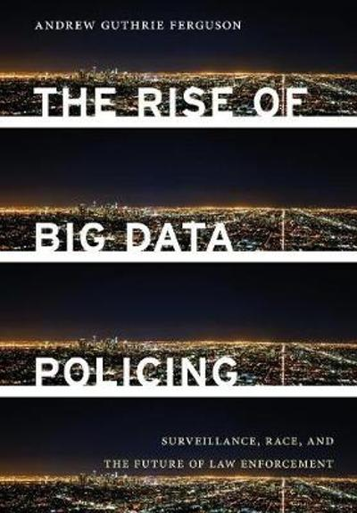The Rise of Big Data Policing - Andrew Guthrie Ferguson