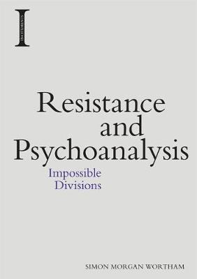 Resistance and Psychoanalysis - Simon Morgan Wortham