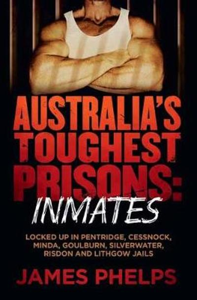 Australia's Toughest Prisons: Inmates - James Phelps