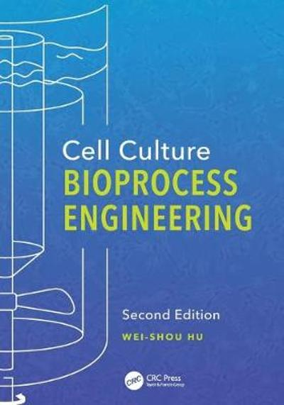 Cell Culture Bioprocess Engineering, Second Edition - Wei-Shou Hu