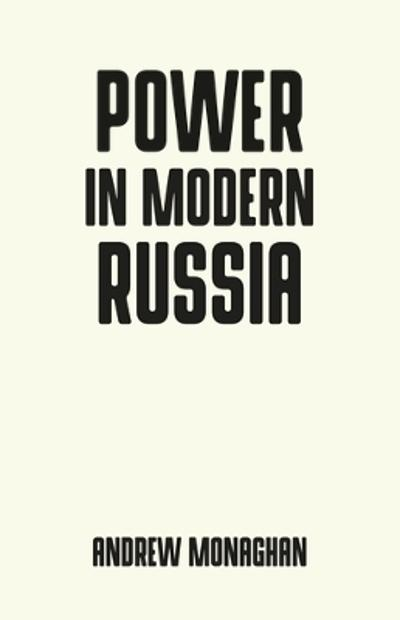 Power in Modern Russia - Andrew Monaghan