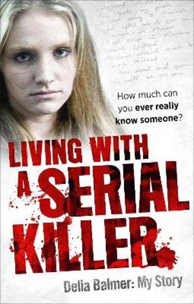 Living With a Serial Killer - Delia Balmer