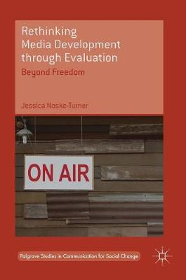 Rethinking Media Development through Evaluation - Jessica Noske-Turner