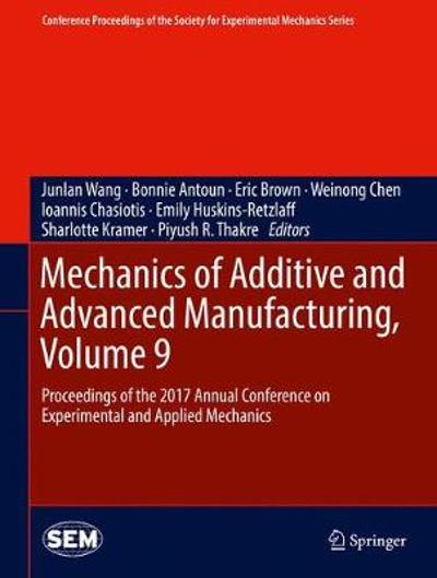 Mechanics of Additive and Advanced Manufacturing, Volume 9 - Junlan Wang