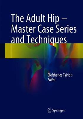 The Adult Hip - Master Case Series and Techniques - Eleftherios Tsiridis