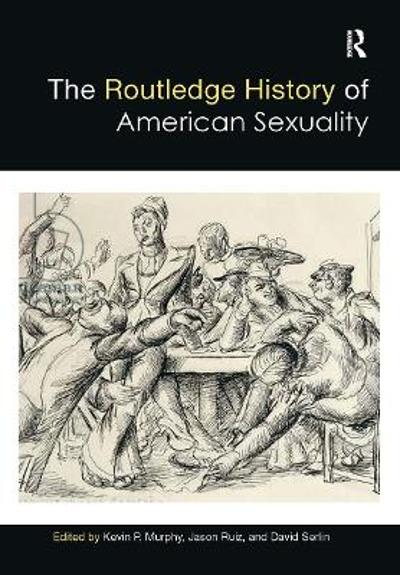 The Routledge History of American Sexuality - Kevin P. Murphy