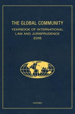 The Global Community Yearbook Of International Law and Jurisprudence 2016 - Giuliana Ziccardi Capaldo