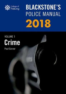 Blackstone's Police Manual Volume 1: Crime 2018 - Paul Connor