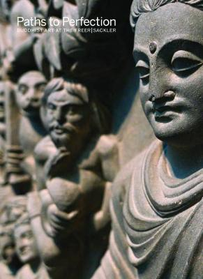 Paths to Perfection: Buddhist Art at the Freer Sackler - Debra Diamond