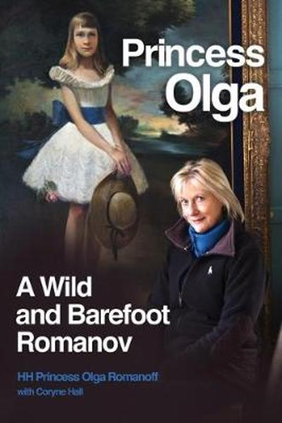 Princess Olga, A Wild and Barefoot Romanov - Her Highness Princess Olga Romanoff