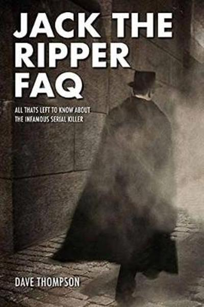 Jack the Ripper FAQ - Dave Thompson