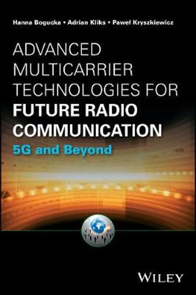 Advanced Multicarrier Technologies for Future Radio Communication - Hanna Bogucka