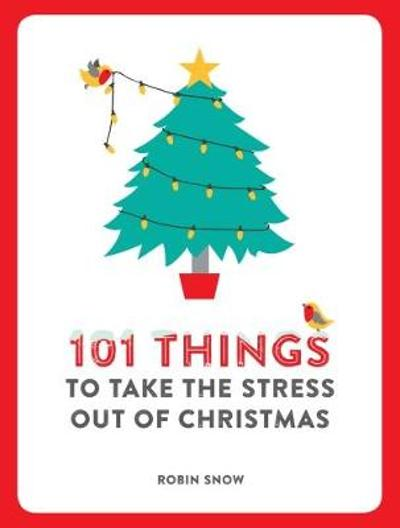101 Things to Take the Stress Out of Christmas - Robin Snow
