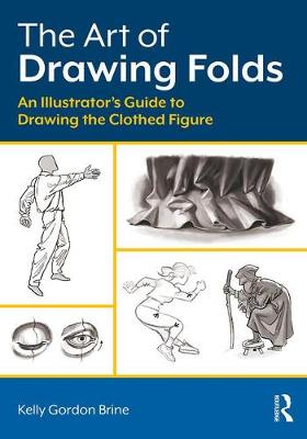 The Art of Drawing Folds - Kelly Brine