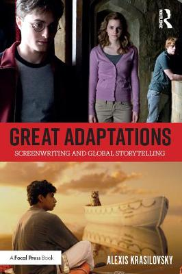 Great Adaptations: Screenwriting and Global Storytelling - Alexis Krasilovsky