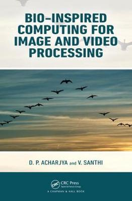 Bio-Inspired Computing for Image and Video Processing - D. P. Acharjya