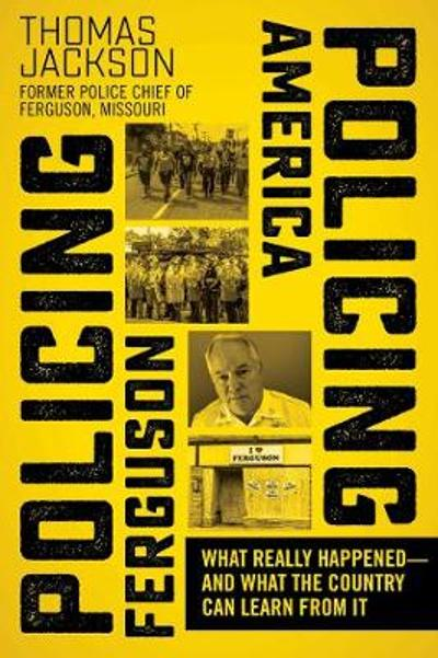 Policing Ferguson, Policing America - Thomas Jackson