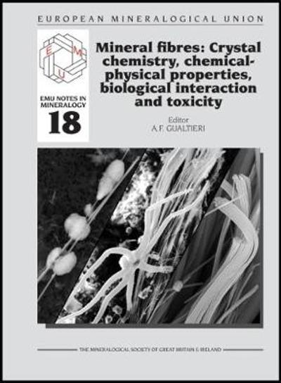 Mineral fibres: Crystal chemistry, chemical-physical properties, biological interaction and toxicity - A. F. Gualtieri
