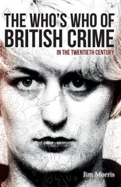 The Who's Who of British Crime - Jim Morris