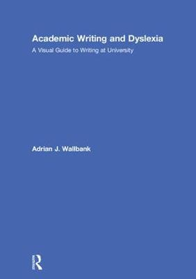 Academic Writing and Dyslexia - Adrian J. Wallbank