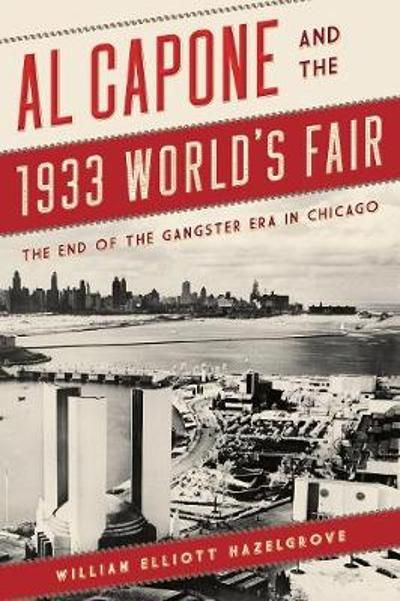 Al Capone and the 1933 World's Fair - William Elliott Hazelgrove