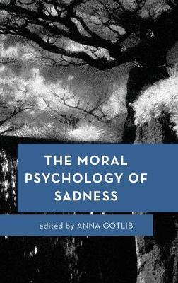 The Moral Psychology of Sadness - Anna Gotlib