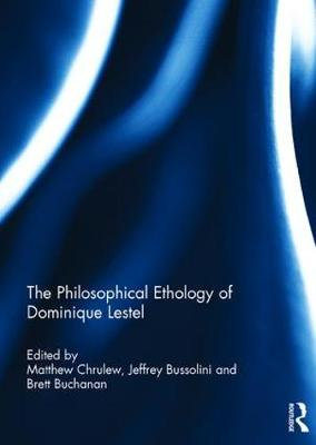 The Philosophical Ethology of Dominique Lestel - Matthew Chrulew