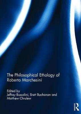 The Philosophical Ethology of Roberto Marchesini - Jeffrey Bussolini