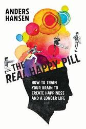 The Real Happy Pill - Anders Hansen