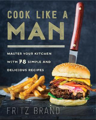 Cook Like a Man - Fritz Brand