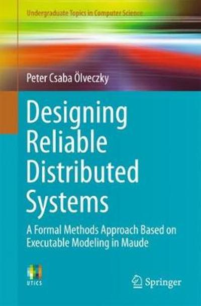 Designing Reliable Distributed Systems - Peter Csaba Olveczky