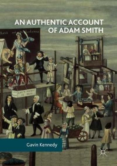 An Authentic Account of Adam Smith - Gavin Kennedy