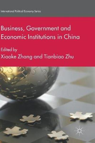 Business, Government and Economic Institutions in China - Xiaoke Zhang
