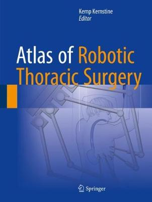 Atlas of Robotic Thoracic Surgery - Kemp Kernstine