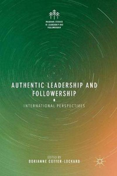 Authentic Leadership and Followership - Dorianne Cotter-Lockard