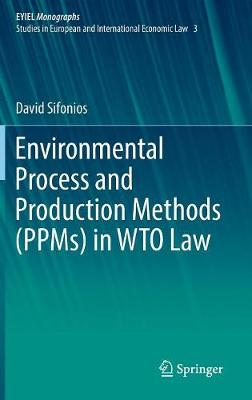 Environmental Process and Production Methods (PPMs) in WTO Law - David Sifonios