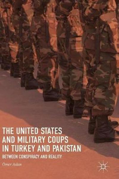 The United States and Military Coups in Turkey and Pakistan - Omer Aslan