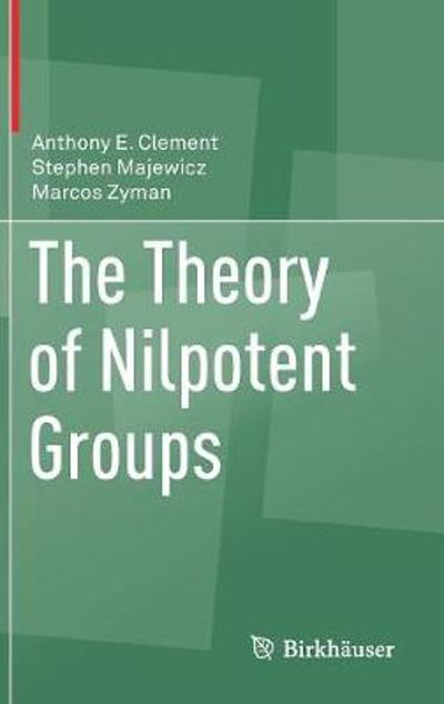 The Theory of Nilpotent Groups - Anthony E. Clement