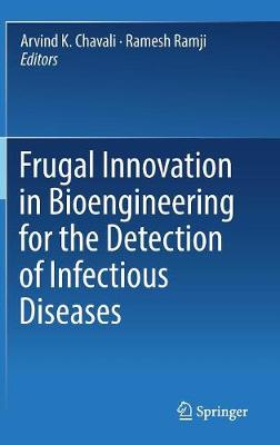 Frugal Innovation in Bioengineering for the Detection of Infectious Diseases - Arvind K. Chavali