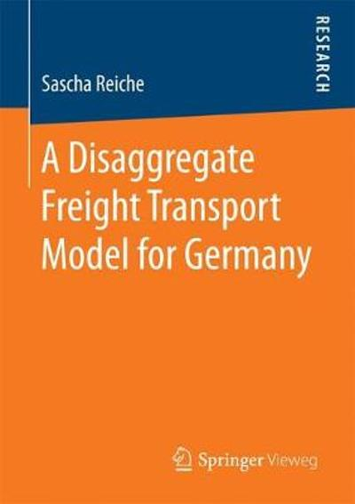 A Disaggregate Freight Transport Model for Germany - Sascha Reiche