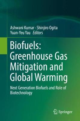 Biofuels: Greenhouse Gas Mitigation and Global Warming - Ashwani Kumar