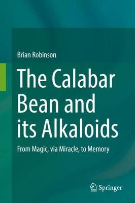 The Calabar Bean and its Alkaloids - Brian Robinson