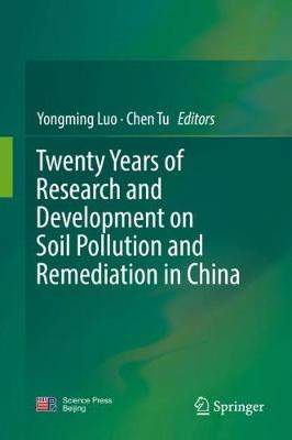 Twenty Years of Research and Development on Soil Pollution and Remediation in China - Yongming Luo