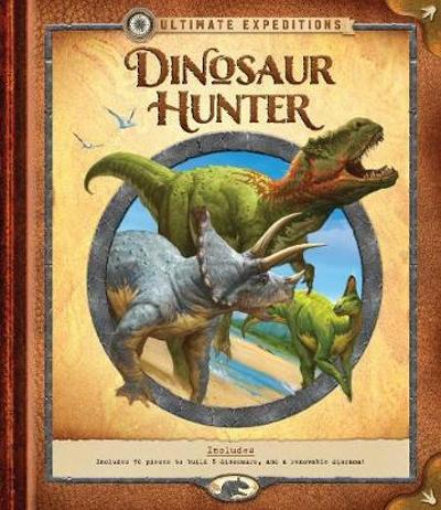 Ultimate Expeditions: Dinosaur Hunter - Nancy Honovich