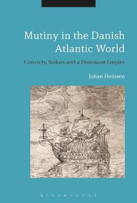 Mutiny in the Danish Atlantic World - Johan Lund Heinsen
